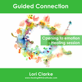 Guided Connection - Opening To Emotion Healing Session - 44 minutes MP3