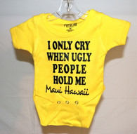 """I Only Cry When Ugly People Hold Me"" Maui, Hawaii Baby Onesie"