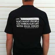 TOO MANY PEOPLE GO THROUGH LIFE WITH DULL EDGES T-SHIRT  BACK VIEW