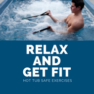 Relax and Get Fit: Hot Tub-Safe Exercises