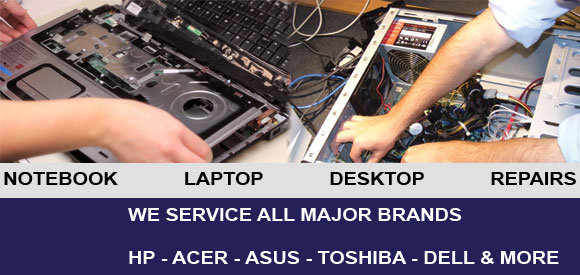 NOTEBOOK, LAPTOP, DESKTOP REPAIRS - We service all major brands