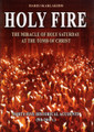 HOLY FIRE: The Miracle of Holy Saturday at the Tomb of Christ: 45 Historical Accounts