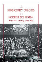 The Missionary Origins of Modern Ecumenism: Milestones leading up to 1920 - (MOME)