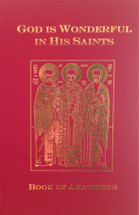 "Book of Akathists: ""God is Wonderful in His Saints"" - (BOA)"