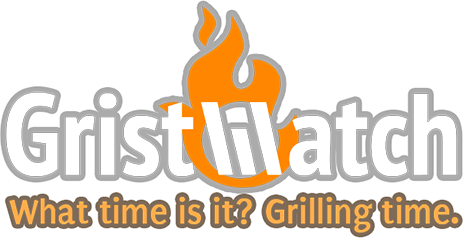 Gristwatch. What time is it? Grilling time.