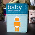 Start with the Baby Owner's Manual- possibly the only instruction book you'll read in your life- full of useful sections like 'Troubleshooting Your Baby's Audio Cues', 'Installing the Pacifier' and 'Swadling'