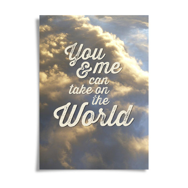 You And Me Can Take On The World print by Dig The Earth
