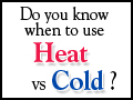 Do you know when to use Heat or Cold?