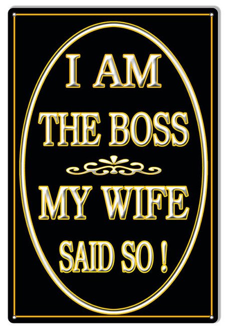 """I AM THE BOSS MY WIFE SAID SO""  METAL  SIGN"