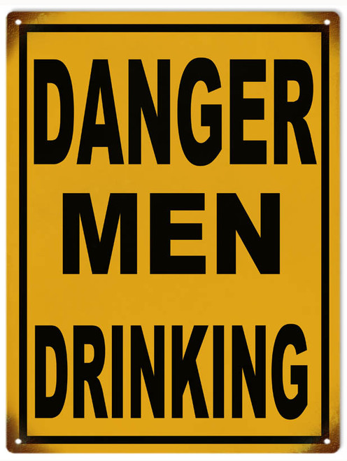 """DANGER MEN DRINKING""  METAL  SIGN"