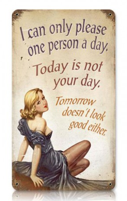"""CAN ONLY PLEASE ONE PERSON A DAY""  METAL SIGN"