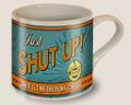 """SHUT  UP !  COFFEE  MUG"