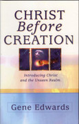 Christ Before Creation by Gene Edwards