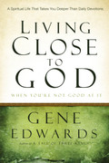 Living Close to God (When You Are Not Good At It)