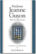 Madame Jeanne Guyon, Her Autobiography (condensed and modernized