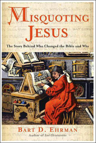Misquoting Jesus : The Story Behind Who Changed the Bible and Why