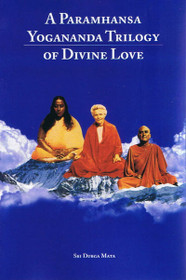 A Paramhansa Yogananda Trilogy of Divine Love