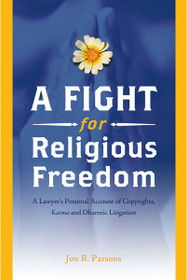 A Fight For Religious Freedom A Lawyer's Personal Account of Copyrights, Karma and Dharmic Litigation