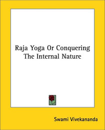Raja Yoga Or Conquering the Internal Nature