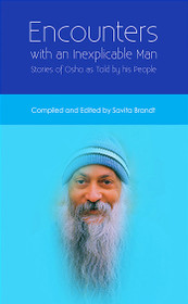 Encounters with an Inexplicable Man - Stories of Osho as Told by his People