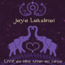Live at the Altar of Love Disc 1 - Jaya Lakshmi and Ananda CD