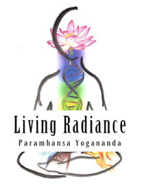 Living Radiance - The Nutritional Teachings of Paramhansa Yogananda