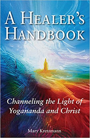 A Healer's Handbook: Channeling The Light of Yogananda and Christ