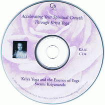 CD 4 - How to Accelerate Your Spiritual Growth through Kriya Yoga: Kriya Yoga and the Essence of Yoga