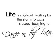 Life isn't about waiting for the storm to pass, it's about learning to dance in the rain wall quote sticker