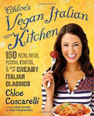 Chloe's Vegan Italian Kitchen: 150 Pizzas, Pastas, Pestos, Risottos, & Lots of Creamy Italian Classics