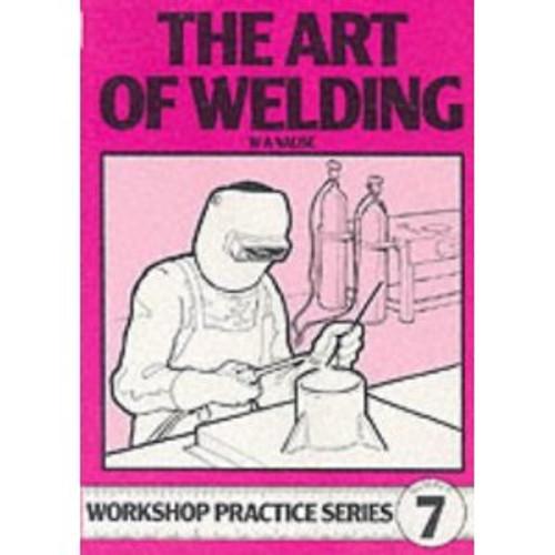 Workshop Practice Series 07 - The Art of Welding