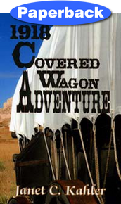 1918 Covered Wagon Adventure / Kahler, Janet