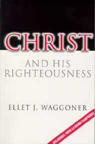 Christ and His Righteousness / Waggoner, Ellet Joseph