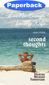 I'm Not Enough for My Wife and Other Second Thoughts / Famorcan, Eleazar Mirasol