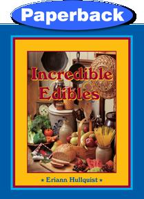 Incredible Edibles Cookbook / Hullquist, Eriann