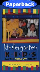 Kindergarten Kids Say the Funniest Things / Gober, Barbara J