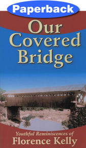 Our Covered Bridge / Kelly, Florence / Paperback