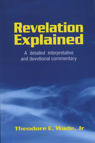 Revelation Explained / Wade, Theodore E, Jr