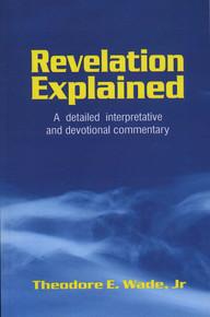 Revelation Explained / Wade, Theodore E, Jr