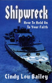 Shipwreck: How to Hold On to Your Faith / Bailey, Cindy Lou