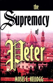 Supremacy of Peter, The / Kellogg, Moses Eastman