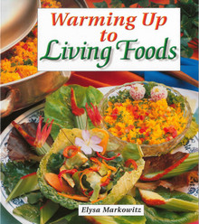 Warming Up to Living Foods / Markowitz, Elysa