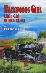 Backwoods Girl: Little Girl in Hen Valley / Watson, Ruth Risetter / Paperback