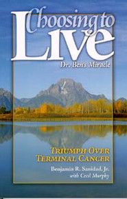 Choosing to Live: Dr. Ben's Miracle / Sanidad, Benjamin R, Jr