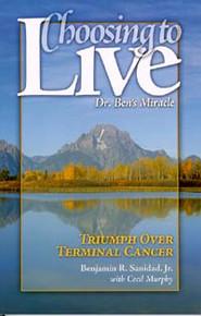 Choosing to Live: Dr. Ben's Miracle / Sanidad, Benjamin R, Jr