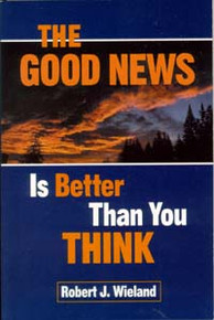 Good News is Better Than You Think, The / Wieland, Robert J