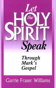 Let the Holy Spirit Speak Through Mark's Gospel / Williams, Garrie