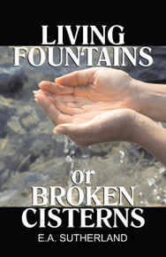 Living Fountains or Broken Cisterns / Sutherland, Edward A, MD