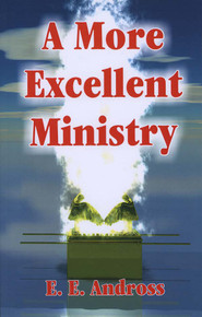 More Excellent Ministry, A / Andross, Elmer Ellsworth