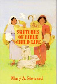 Sketches of Bible Child Life / Steward, Mary Alicia